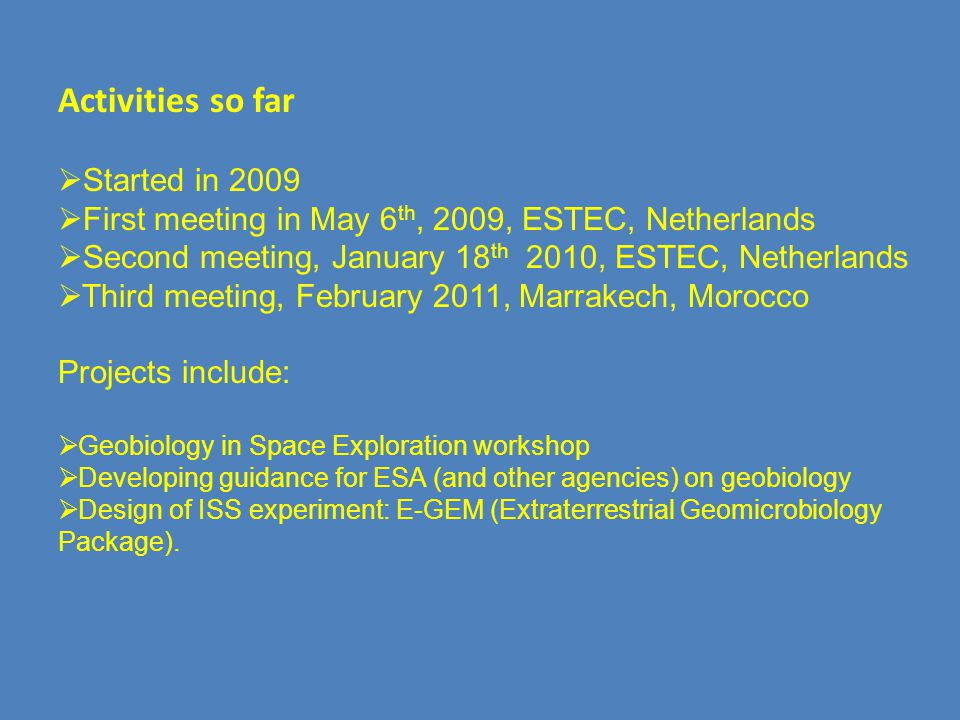 Activities so far  Started in 2009  First meeting in May 6 th, 2009, ESTEC, Netherlands  Second meeting, January 18 th 2010, ESTEC, Netherlands  T