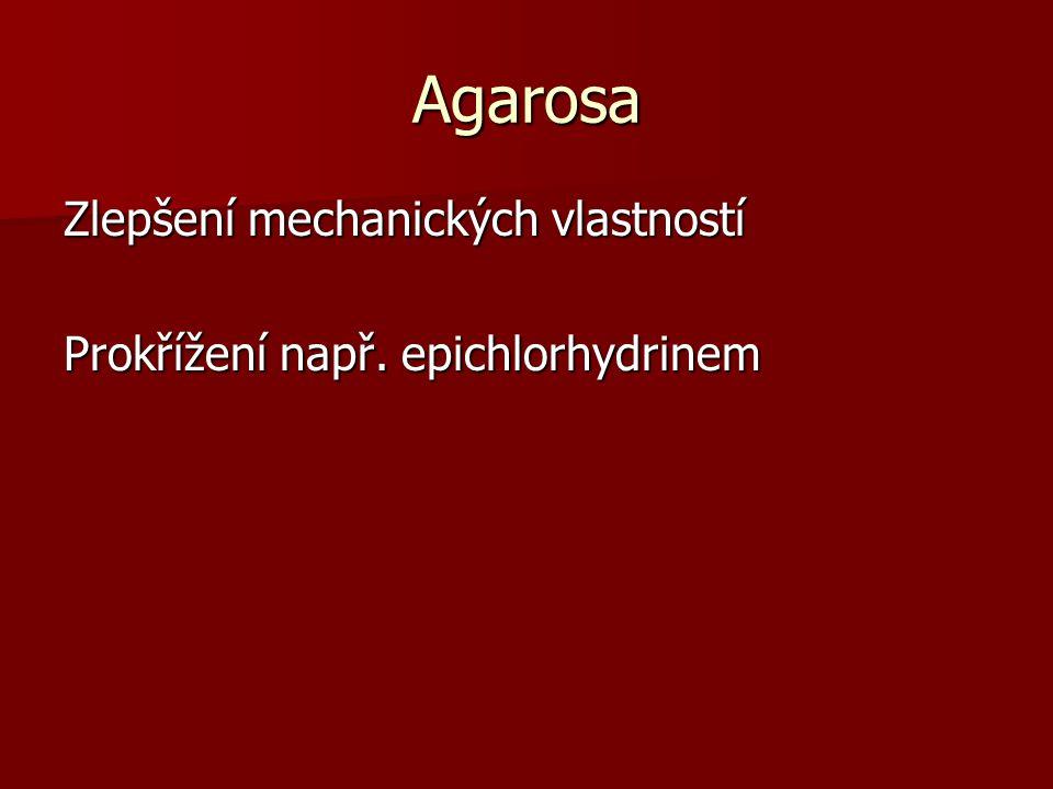 Agarosa Zlepšení mechanických vlastností Prokřížení např. epichlorhydrinem