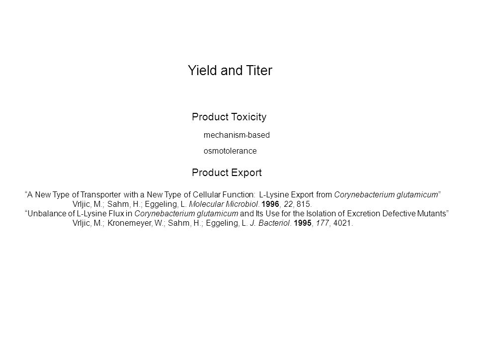 "Yield and Titer Product Toxicity Product Export ""A New Type of Transporter with a New Type of Cellular Function: L-Lysine Export from Corynebacterium"