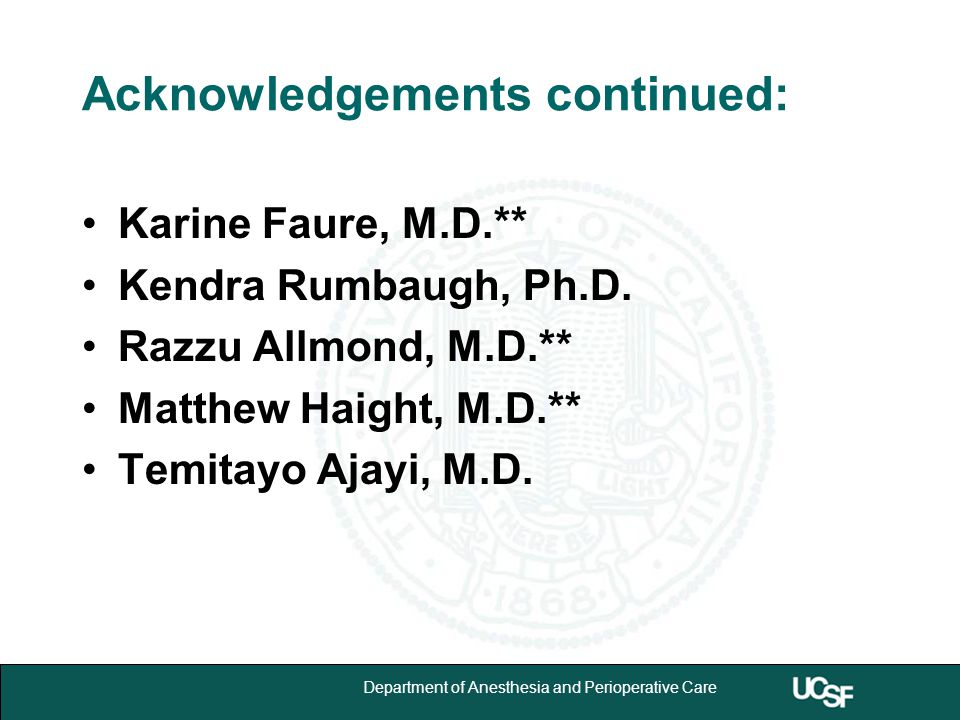 University of California,San Francisco 24 Department of Anesthesia and Perioperative Care Acknowledgements continued: Karine Faure, M.D.** Kendra Rumbaugh, Ph.D.