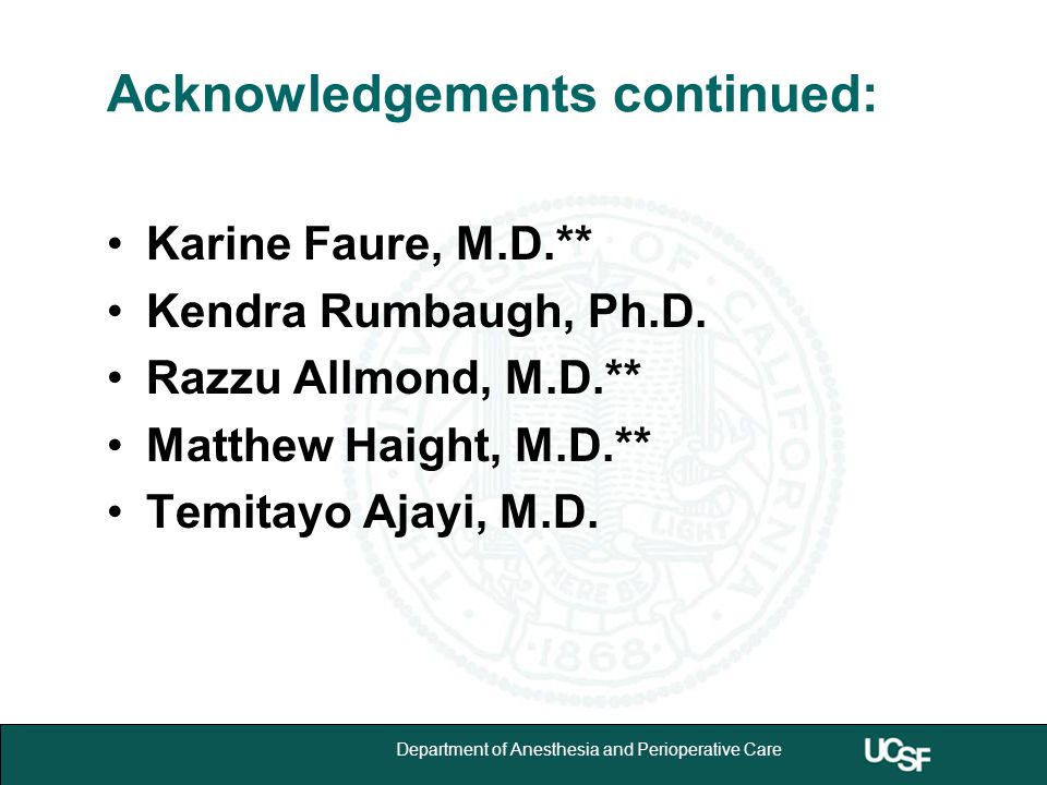 University of California,San Francisco 25 Department of Anesthesia and Perioperative Care Acknowledgements continued: Karine Faure, M.D.** Kendra Rumb