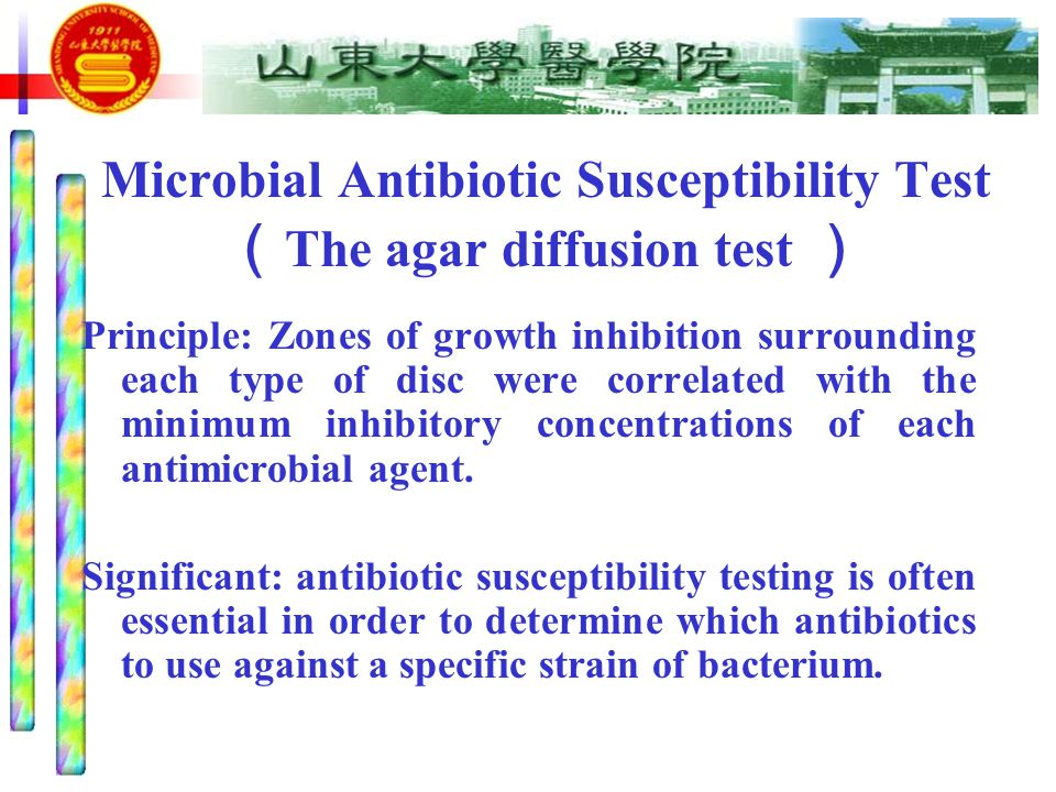 Microbial Antibiotic Susceptibility Test ( The agar diffusion test ) Principle: Zones of growth inhibition surrounding each type of disc were correlated with the minimum inhibitory concentrations of each antimicrobial agent.