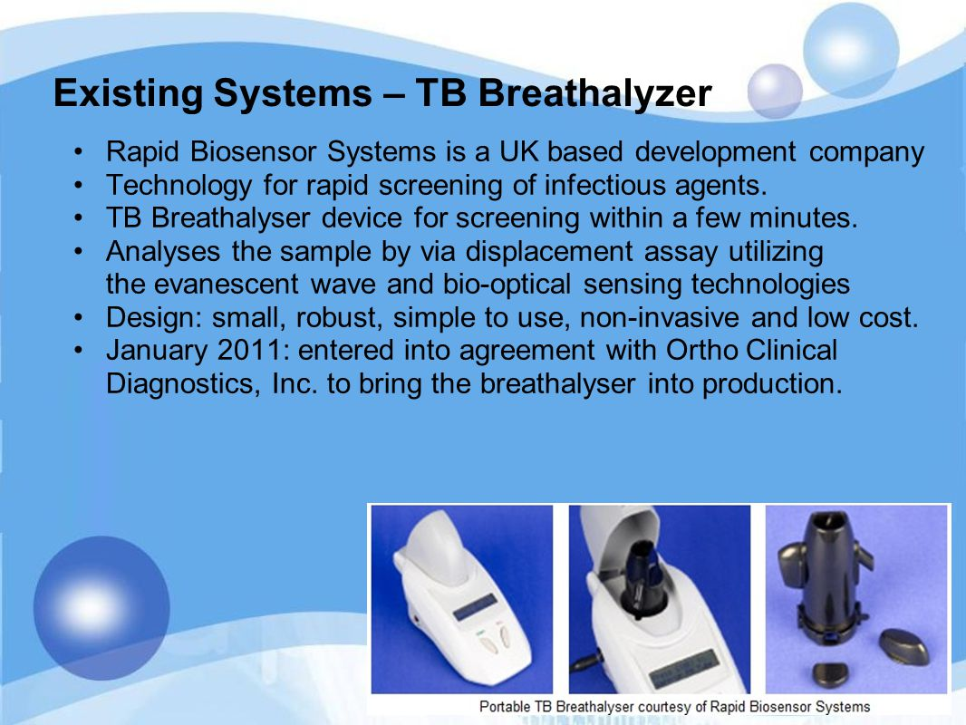 Existing Systems – TB Breathalyzer Rapid Biosensor Systems is a UK based development company Technology for rapid screening of infectious agents. TB B