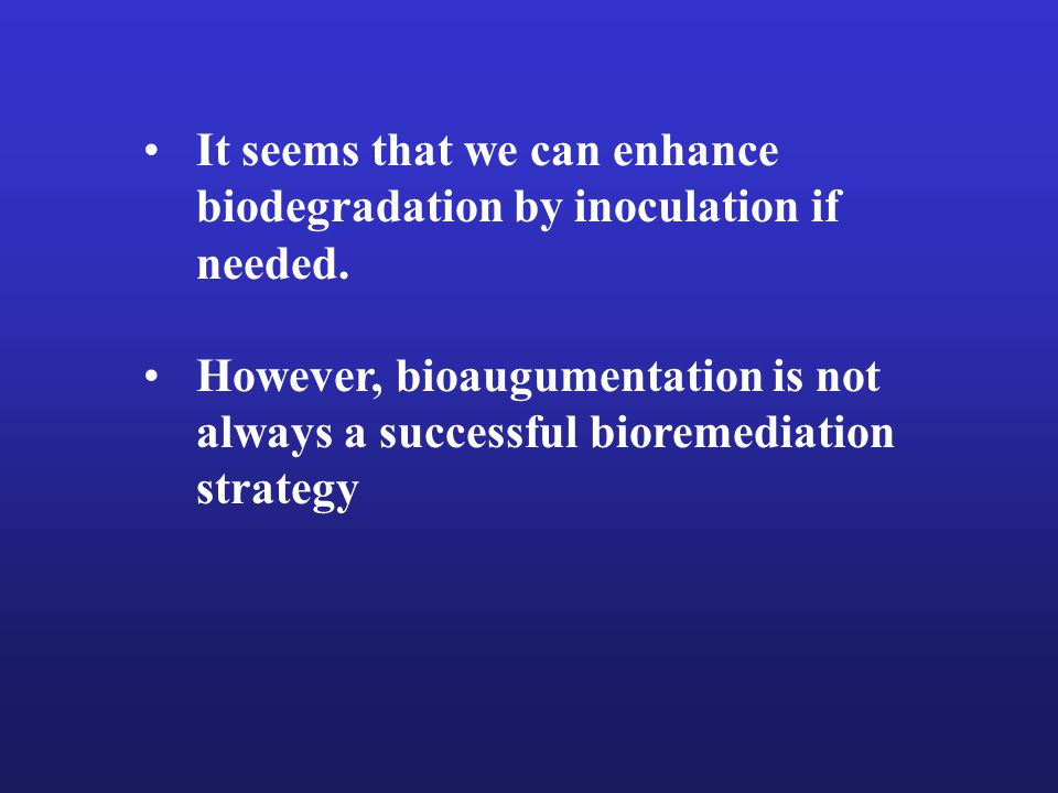 It seems that we can enhance biodegradation by inoculation if needed.