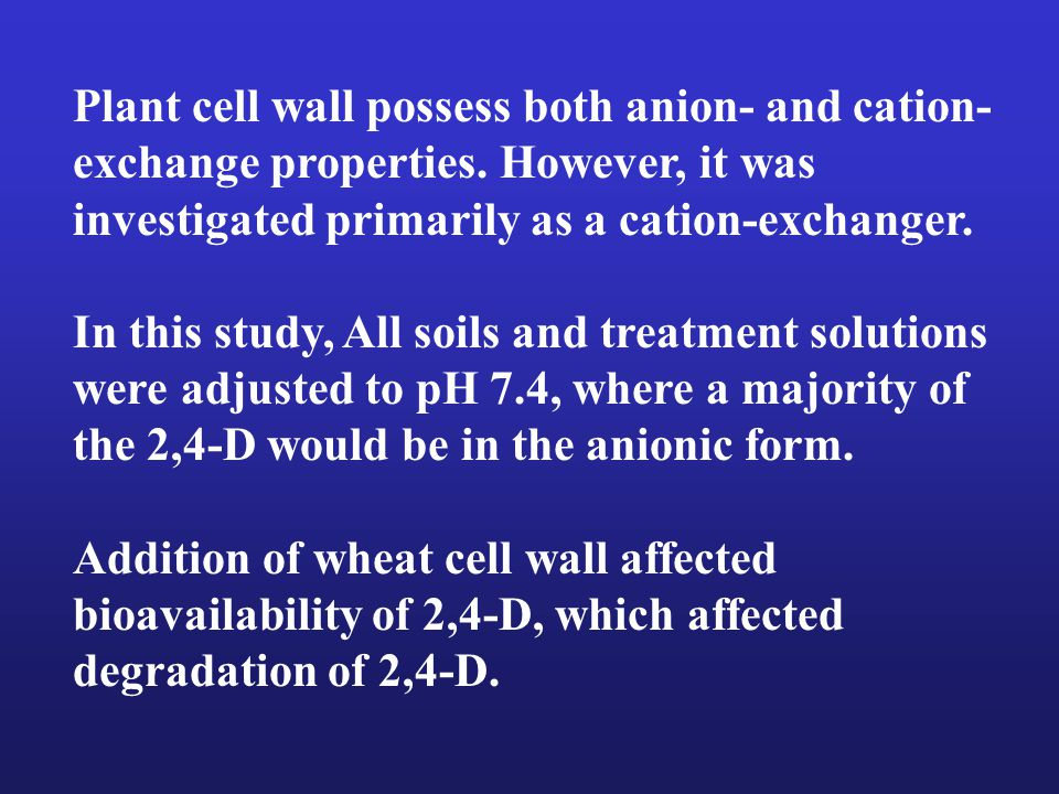 Plant cell wall possess both anion- and cation- exchange properties.
