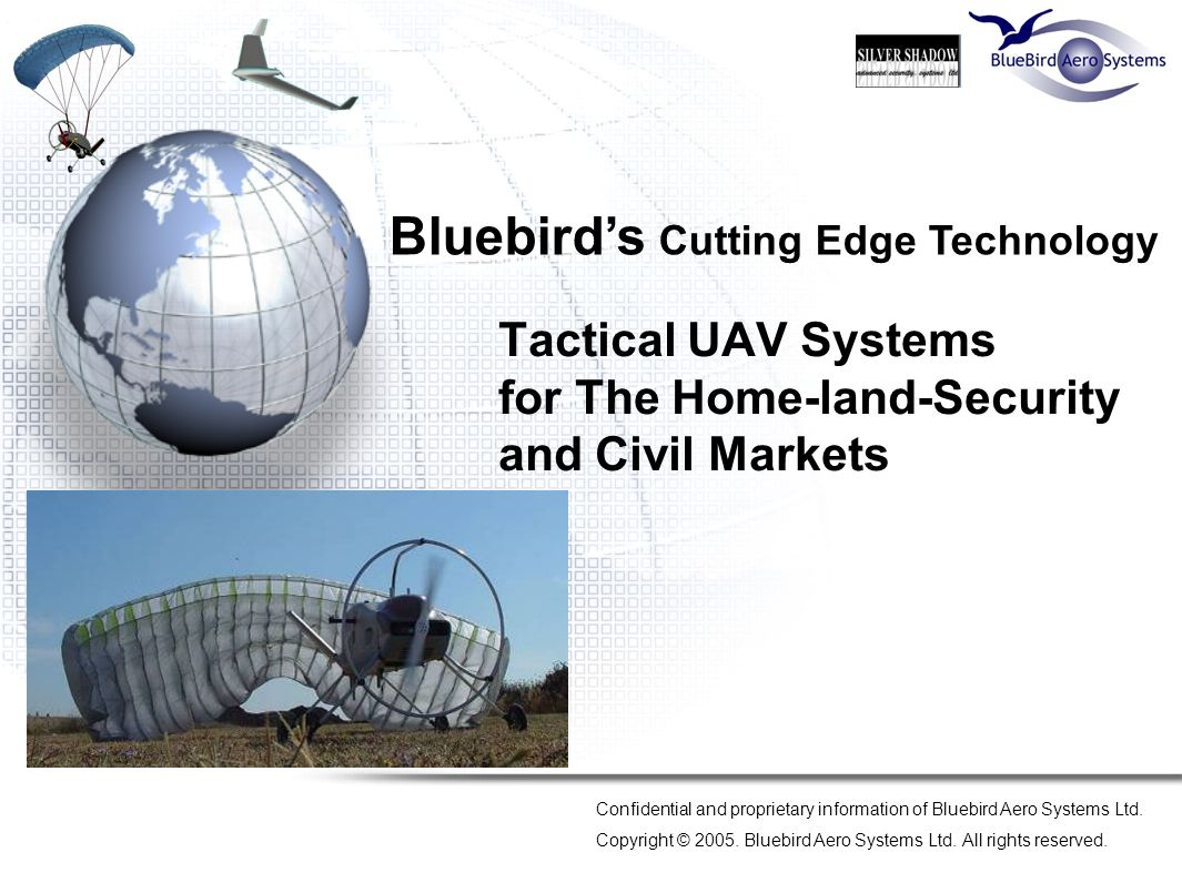 Tactical UAV Systems for The Home-land-Security and Civil Markets Confidential and proprietary information of Bluebird Aero Systems Ltd. Copyright © 2
