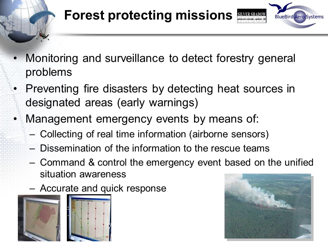 11 Forest protecting missions Monitoring and surveillance to detect forestry general problems Preventing fire disasters by detecting heat sources in d