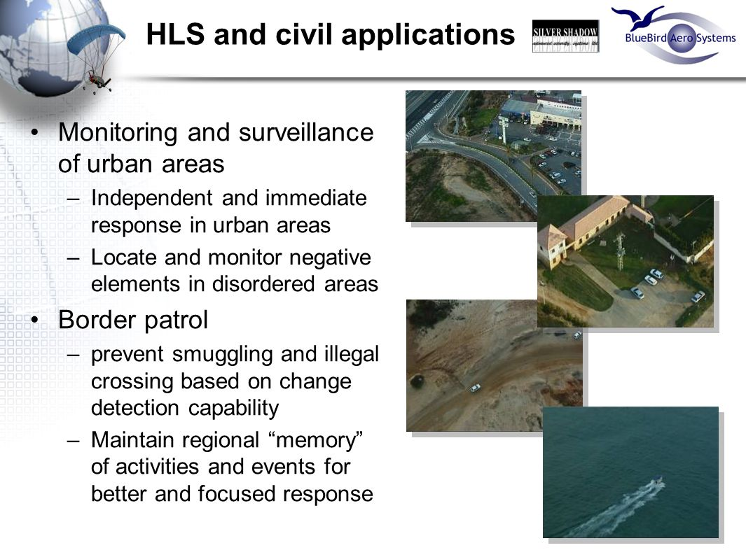 9 HLS and civil applications Monitoring and surveillance of urban areas –Independent and immediate response in urban areas –Locate and monitor negativ