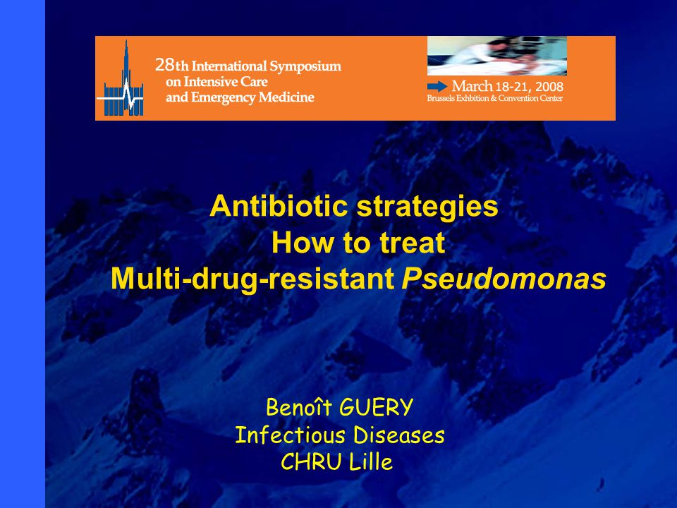 1 Benoît GUERY Infectious Diseases CHRU Lille Antibiotic strategies How to treat Multi-drug-resistant Pseudomonas
