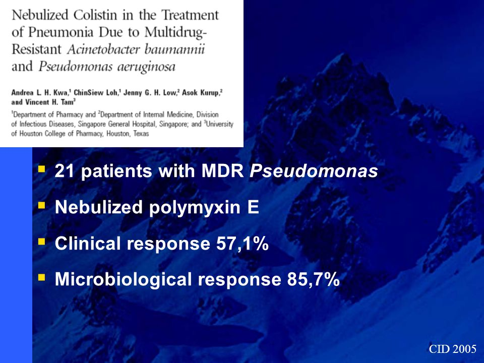 21 patients with MDR Pseudomonas  Nebulized polymyxin E  Clinical response 57,1%  Microbiological response 85,7% CID 2005