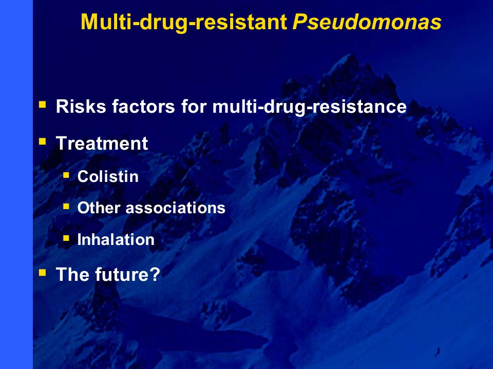 Multi-drug-resistant Pseudomonas  Risks factors for multi-drug-resistance  Treatment  Colistin  Other associations  Inhalation  The future?