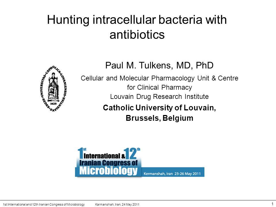 Karmanshah, Iran, 24 May 20111st International and 12th Iranian Congress of Microbiology 1 Hunting intracellular bacteria with antibiotics Paul M. Tul