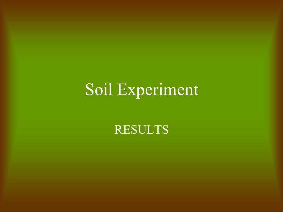 Soil Experiment RESULTS