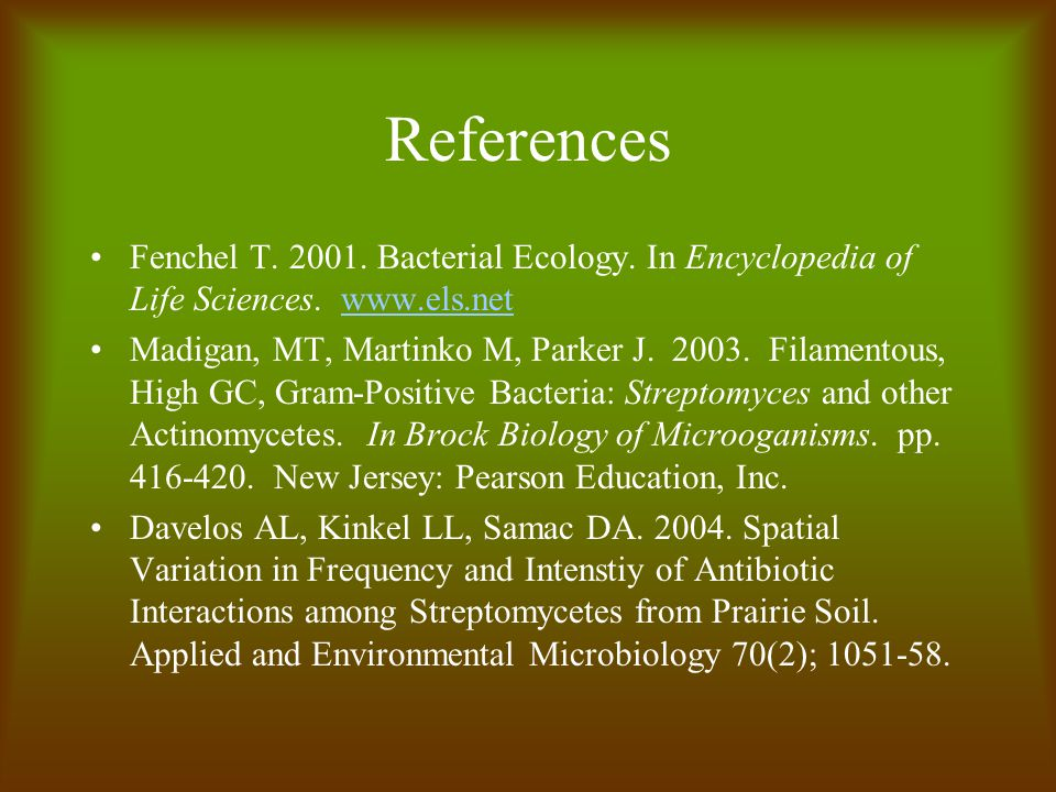 References Fenchel T. 2001. Bacterial Ecology. In Encyclopedia of Life Sciences.