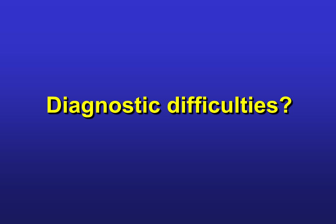 Diagnostic difficulties?
