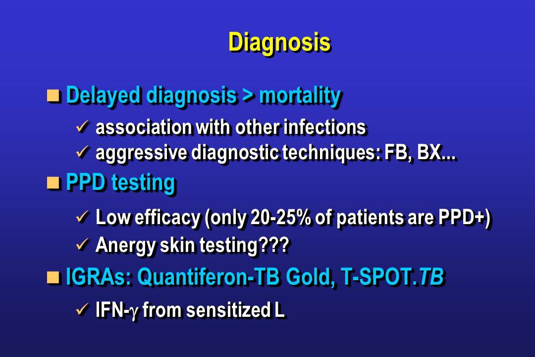 Diagnosis Delayed diagnosis > mortality Delayed diagnosis > mortality association with other infections association with other infections aggressive diagnostic techniques: FB, BX...