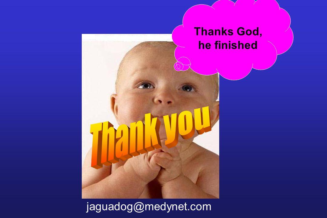 Thanks God, he finished jaguadog@medynet.com