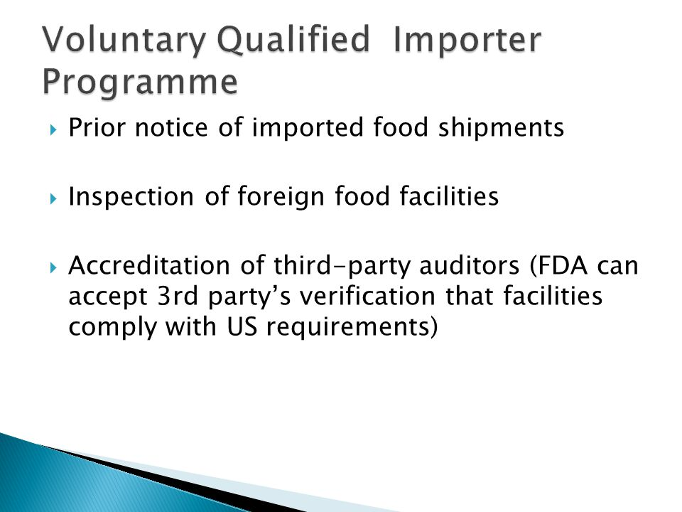  Prior notice of imported food shipments  Inspection of foreign food facilities  Accreditation of third-party auditors (FDA can accept 3rd party's verification that facilities comply with US requirements)