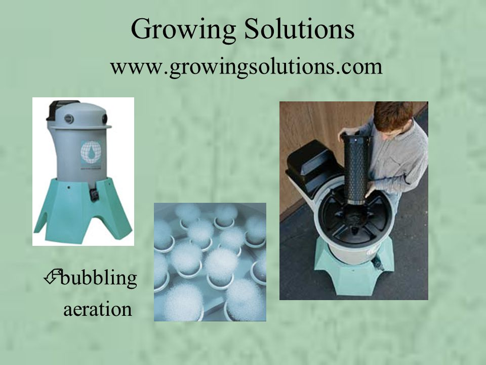 Growing Solutions www.growingsolutions.com Ébubbling aeration