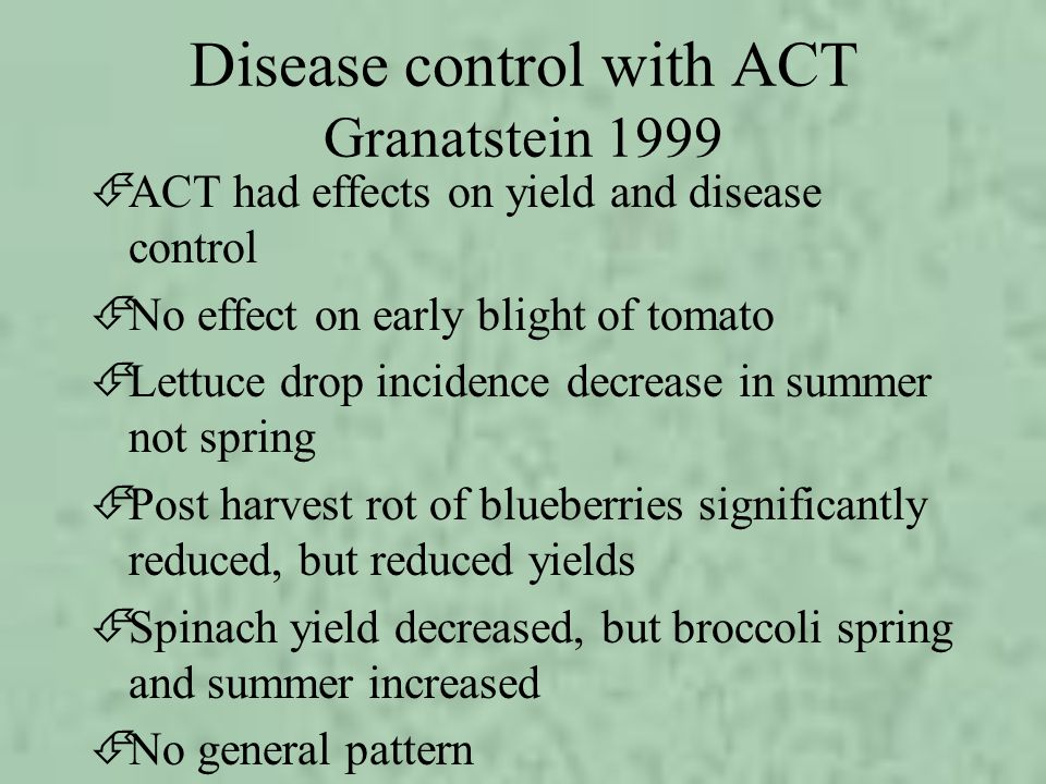 Disease control with ACT Granatstein 1999 ÉACT had effects on yield and disease control ÉNo effect on early blight of tomato ÉLettuce drop incidence d