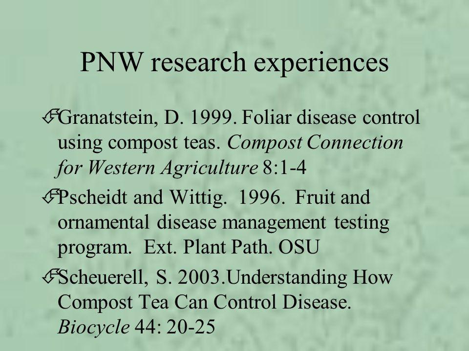 PNW research experiences ÉGranatstein, D. 1999. Foliar disease control using compost teas. Compost Connection for Western Agriculture 8:1-4 ÉPscheidt