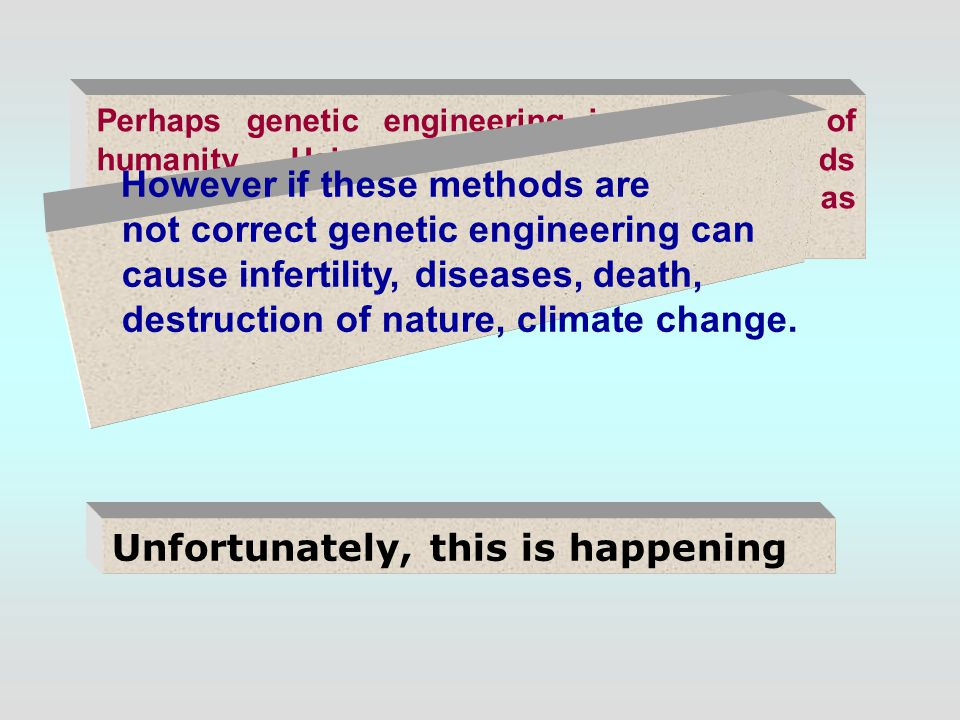 It It Perhaps genetic engineering is the future of humanity.