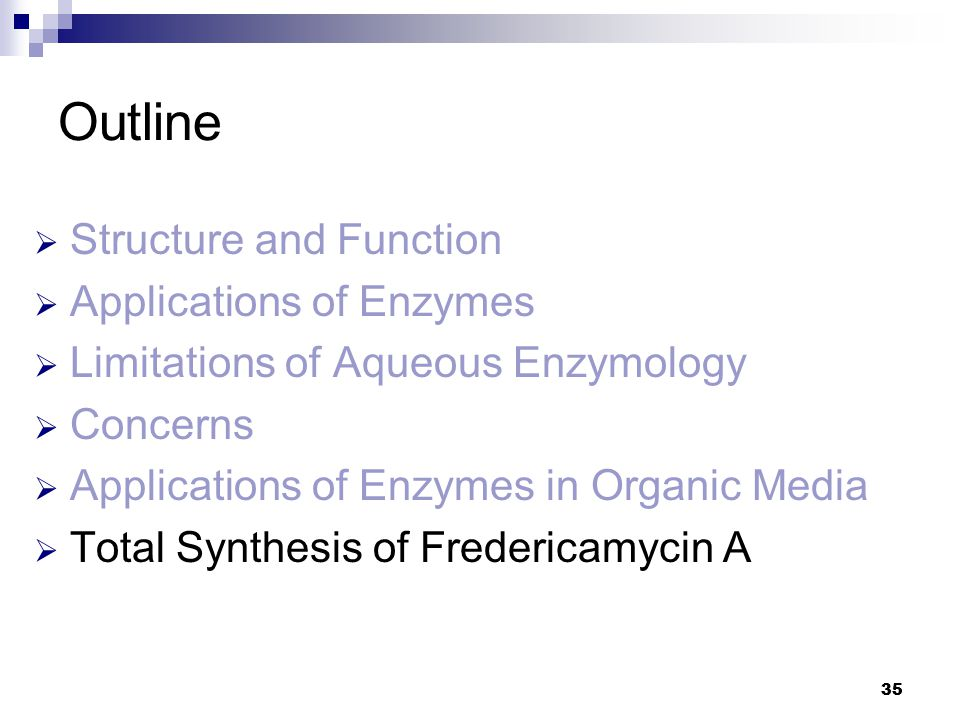 35 Outline  Structure and Function  Applications of Enzymes  Limitations of Aqueous Enzymology  Concerns  Applications of Enzymes in Organic Medi