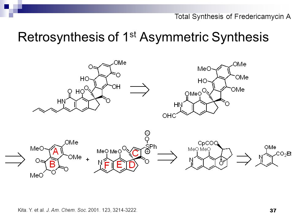 37 Retrosynthesis of 1 st Asymmetric Synthesis Kita. Y. et al. J. Am. Chem. Soc. 2001. 123, 3214-3222. Total Synthesis of Fredericamycin A