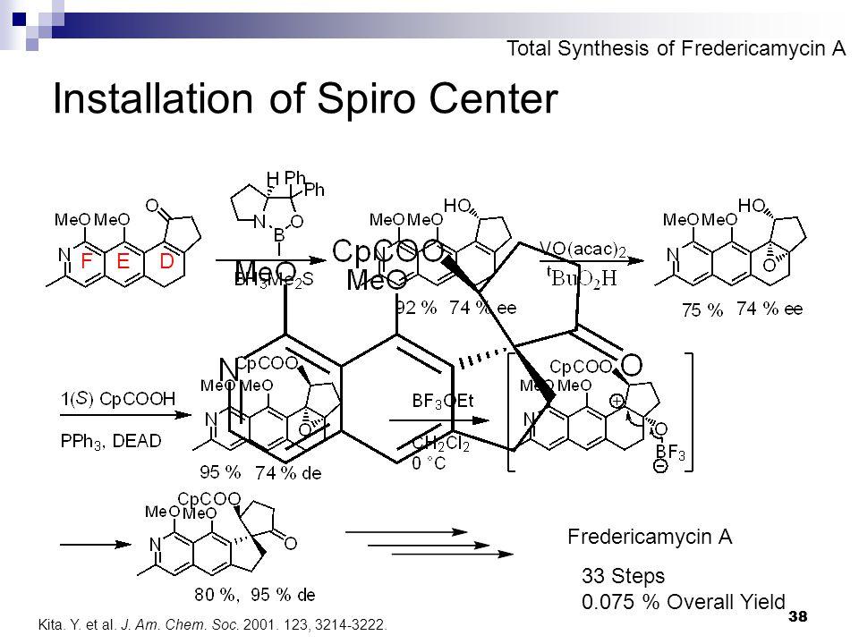 38 Installation of Spiro Center Fredericamycin A 33 Steps 0.075 % Overall Yield FED Kita.