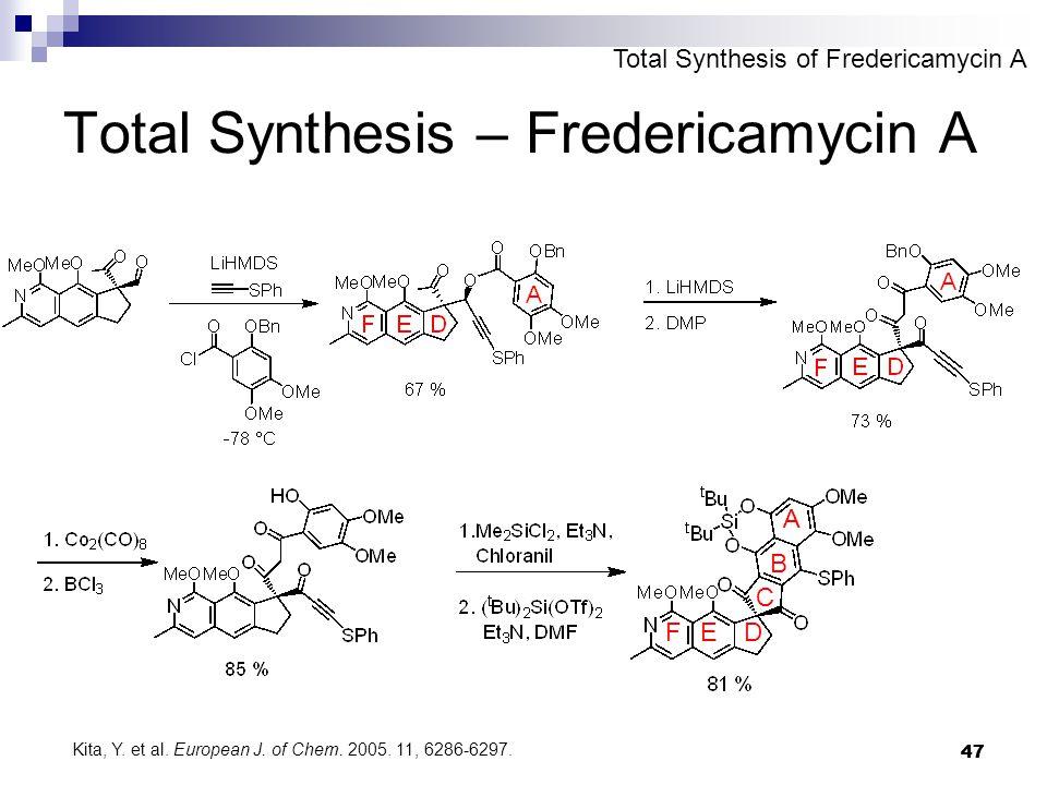 47 Total Synthesis – Fredericamycin A B C DEF A Total Synthesis of Fredericamycin A Kita, Y.