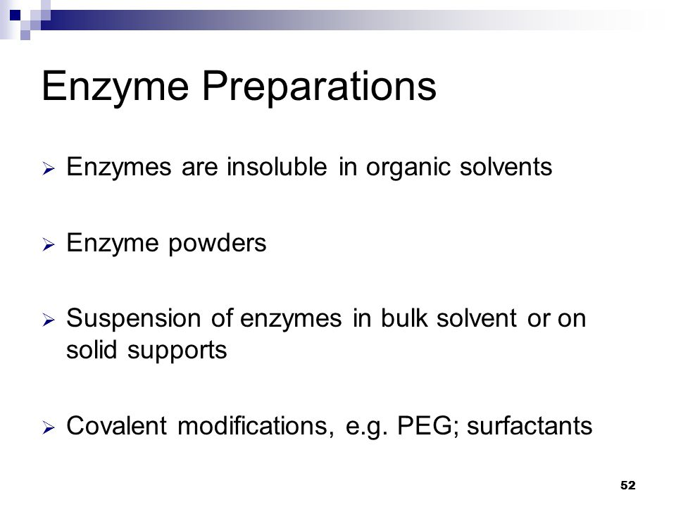 52 Enzyme Preparations  Enzymes are insoluble in organic solvents  Enzyme powders  Suspension of enzymes in bulk solvent or on solid supports  Covalent modifications, e.g.