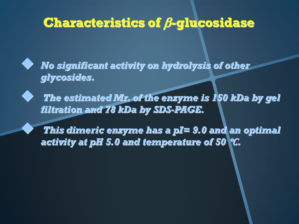 Characteristics of  -glucosidase  No significant activity on hydrolysis of other glycosides.  The estimated Mr. of the enzyme is 150 kDa by gel fil