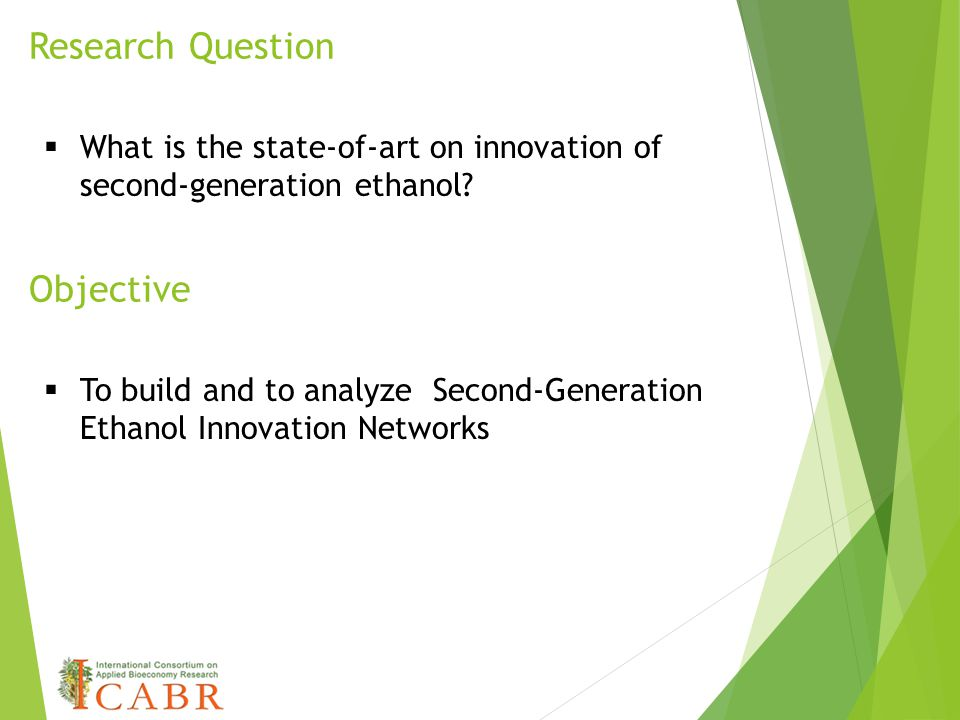 Research Question  What is the state-of-art on innovation of second-generation ethanol? Objective  To build and to analyze Second-Generation Ethanol