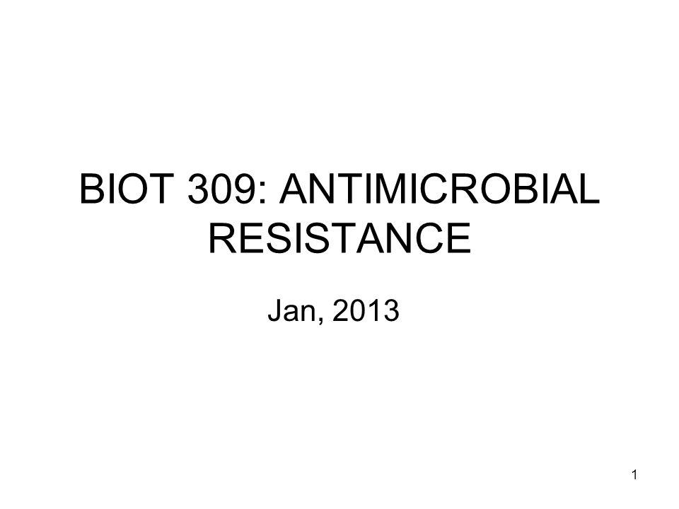 1 BIOT 309: ANTIMICROBIAL RESISTANCE Jan, 2013