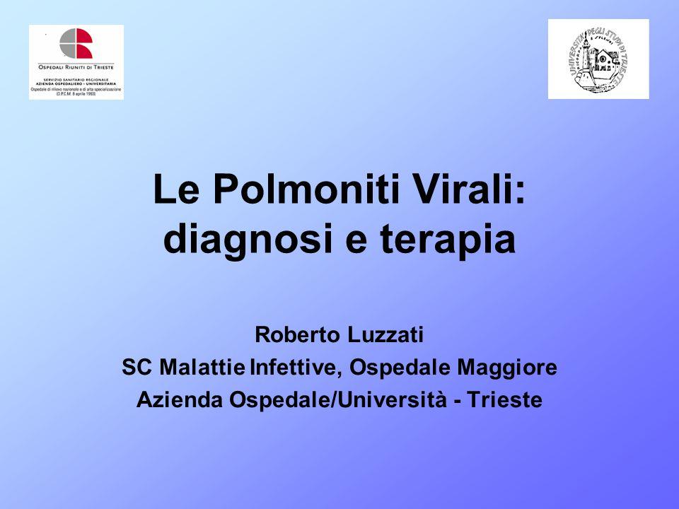 Le Polmoniti Virali: diagnosi e terapia Roberto Luzzati SC Malattie Infettive, Ospedale Maggiore Azienda Ospedale/Università - Trieste