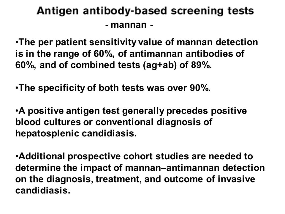 - mannan - The per patient sensitivity value of mannan detection is in the range of 60%, of antimannan antibodies of 60%, and of combined tests (ag+ab) of 89%.