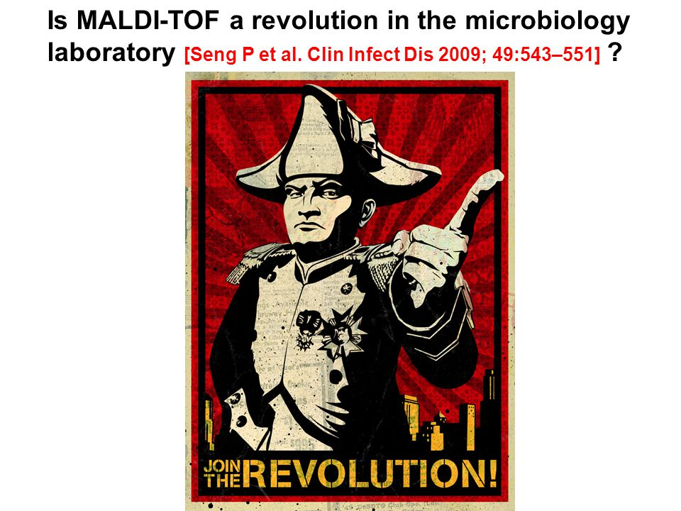 Is MALDI-TOF a revolution in the microbiology laboratory [Seng P et al.