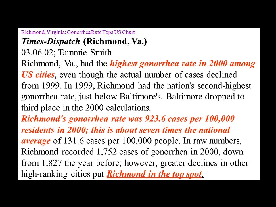 Richmond, Virginia: Gonorrhea Rate Tops US Chart Times-Dispatch (Richmond, Va.) 03.06.02; Tammie Smith Richmond, Va., had the highest gonorrhea rate i