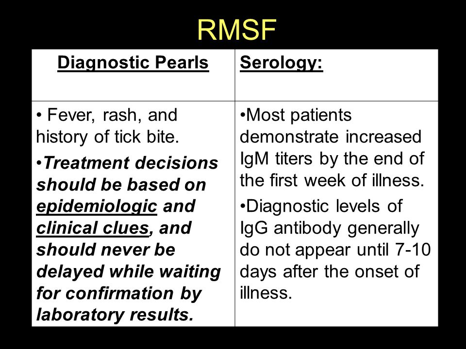 RMSF Diagnostic PearlsSerology: Fever, rash, and history of tick bite. Treatment decisions should be based on epidemiologic and clinical clues, and sh