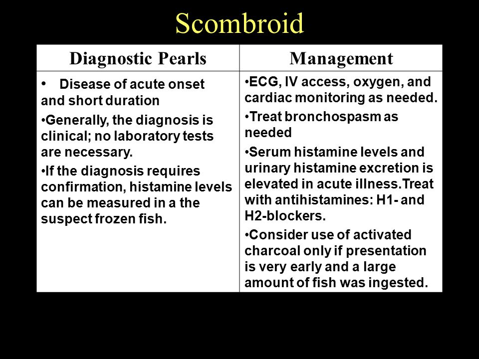 Scombroid Diagnostic PearlsManagement Disease of acute onset and short duration Generally, the diagnosis is clinical; no laboratory tests are necessar