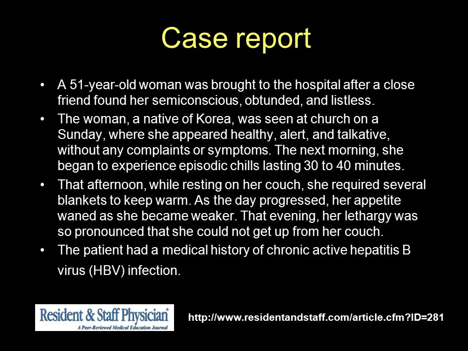 Case report A 51-year-old woman was brought to the hospital after a close friend found her semiconscious, obtunded, and listless. The woman, a native