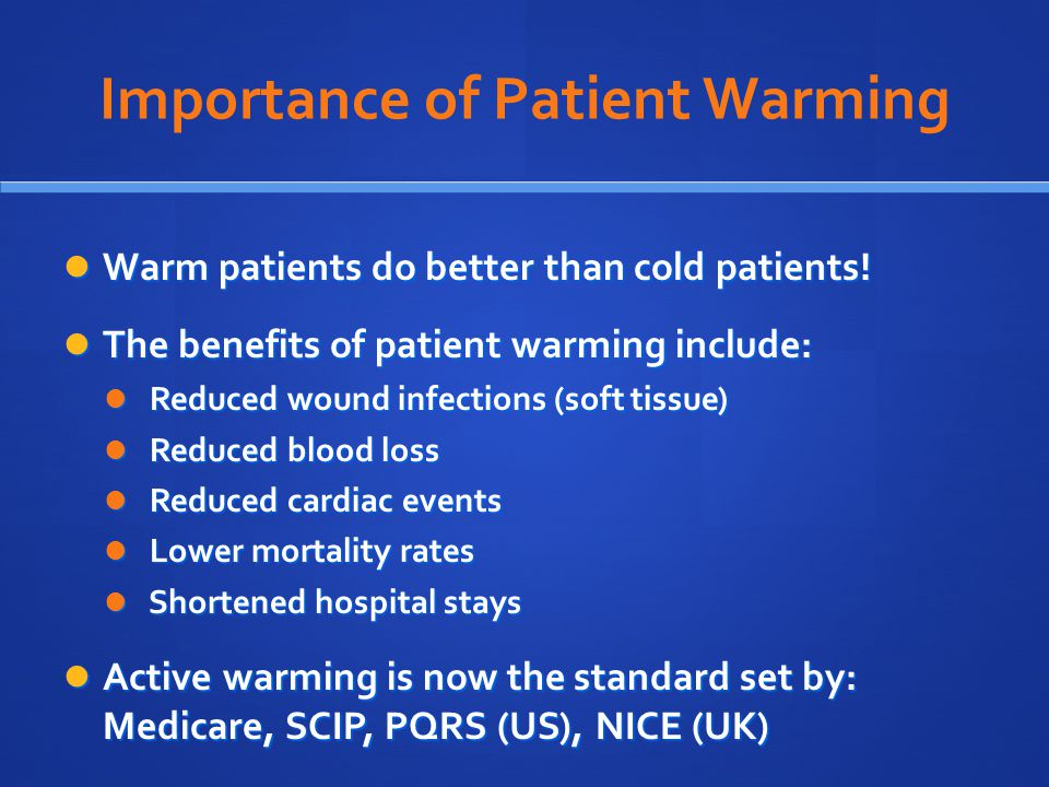 Importance of Patient Warming Warm patients do better than cold patients.