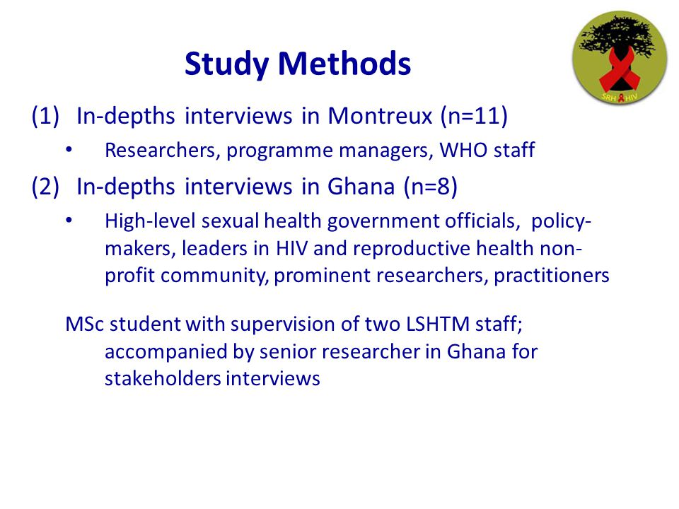 Study Methods (1)In-depths interviews in Montreux (n=11) Researchers, programme managers, WHO staff (2)In-depths interviews in Ghana (n=8) High-level