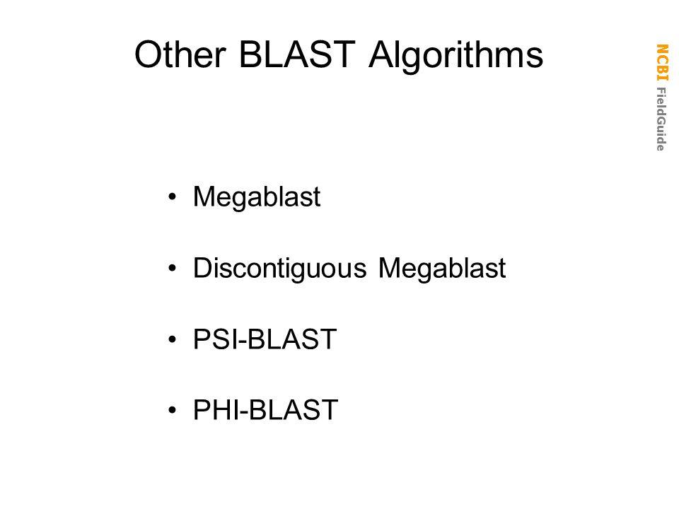 NCBI FieldGuide Other BLAST Algorithms Megablast Discontiguous Megablast PSI-BLAST PHI-BLAST