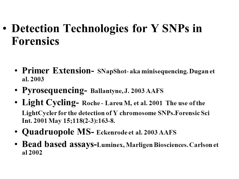 Detection Technologies for Y SNPs in Forensics Primer Extension- SNapShot- aka minisequencing.