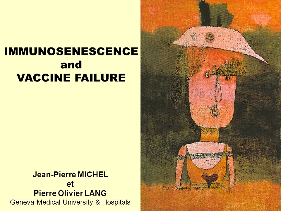 IMMUNOSENESCENCE and VACCINE FAILURE Jean-Pierre MICHEL et Pierre Olivier LANG Geneva Medical University & Hospitals