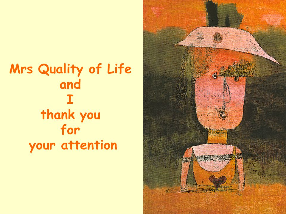 Mrs Quality of Life and I thank you for your attention