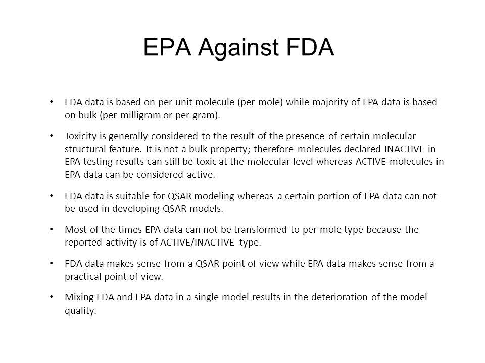 EPA Against FDA FDA data is based on per unit molecule (per mole) while majority of EPA data is based on bulk (per milligram or per gram). Toxicity is