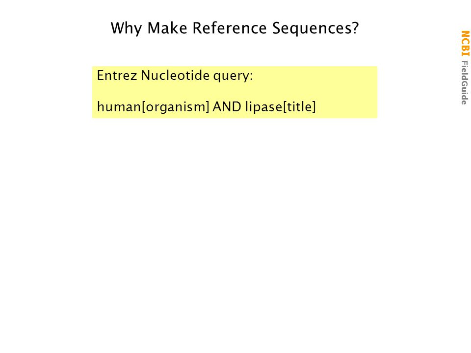 NCBI FieldGuide Why Make Reference Sequences.