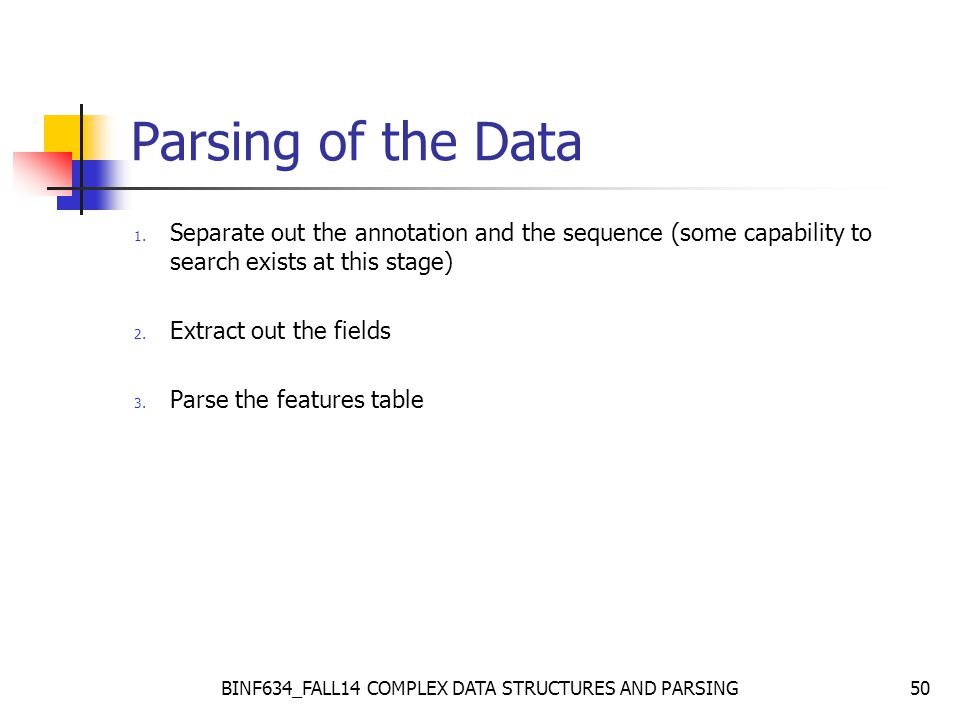 BINF634_FALL14 COMPLEX DATA STRUCTURES AND PARSING50 Parsing of the Data 1.